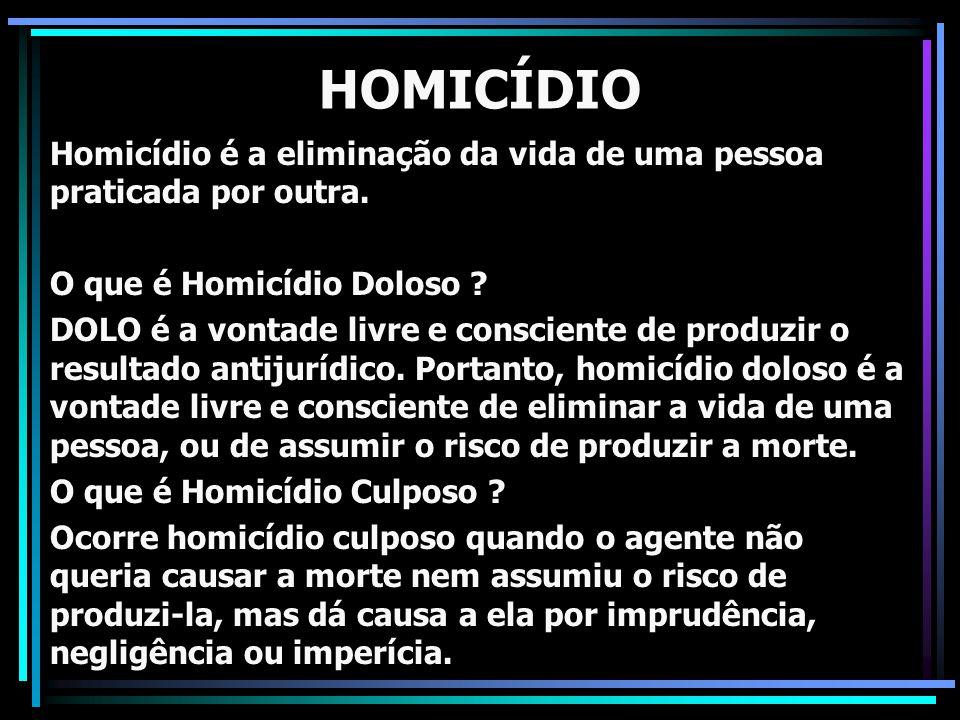 HOMICÍDIO Homicídio é a eliminação da vida de uma pessoa praticada por outra.