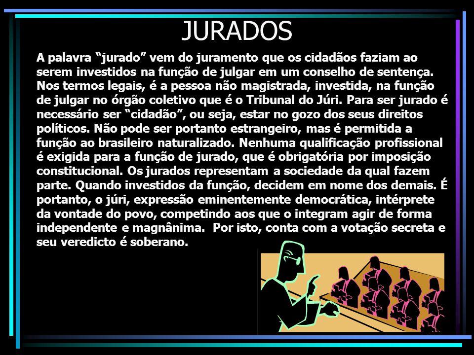 JURADOS A palavra jurado vem do juramento que os cidadãos faziam ao serem investidos na função de julgar em um conselho de sentença.