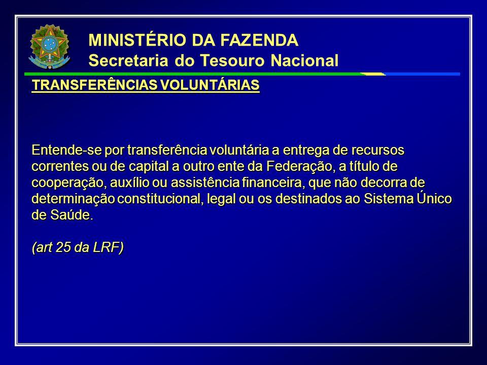 TRANSFERÊNCIAS VOLUNTÁRIAS Entende-se por transferência voluntária a entrega de recursos correntes ou de capital a outro ente da Federação, a título d