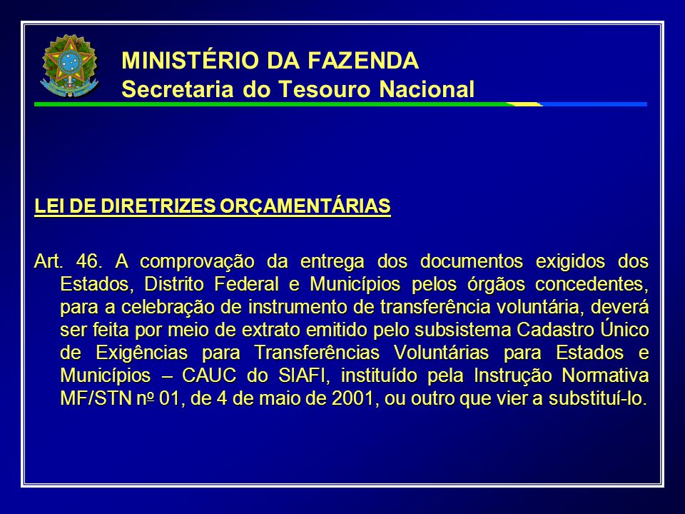 MINISTÉRIO DA FAZENDA Secretaria do Tesouro Nacional LEI DE DIRETRIZES ORÇAMENTÁRIAS Art. 46. A comprovação da entrega dos documentos exigidos dos Est
