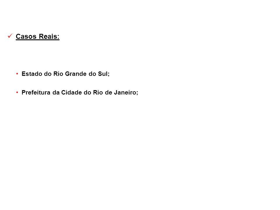 Casos Reais: Estado do Rio Grande do Sul; Prefeitura da Cidade do Rio de Janeiro;