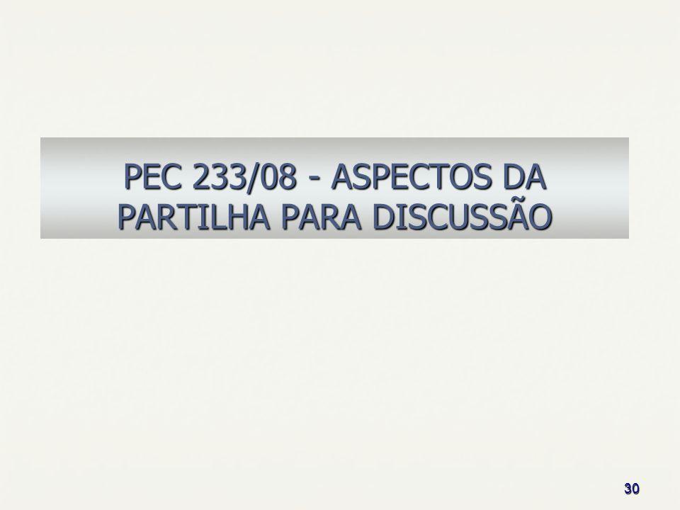 30 PEC 233/08 - ASPECTOS DA PARTILHA PARA DISCUSSÃO