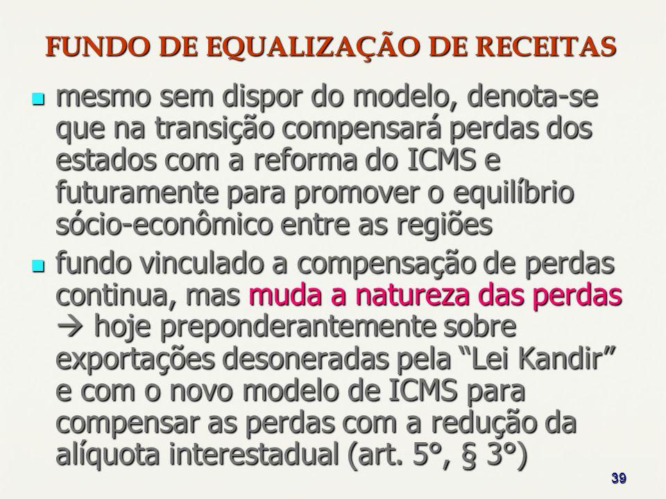 39 FUNDO DE EQUALIZAÇÃO DE RECEITAS mesmo sem dispor do modelo, denota-se que na transição compensará perdas dos estados com a reforma do ICMS e futur