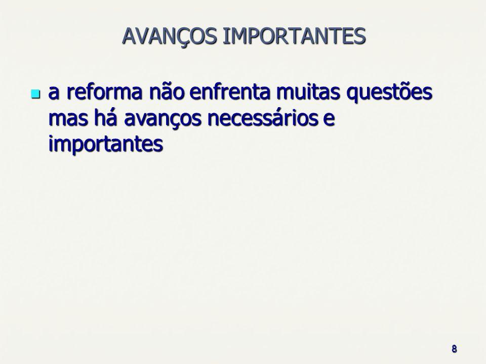 8 AVANÇOS IMPORTANTES a reforma não enfrenta muitas questões mas há avanços necessários e importantes a reforma não enfrenta muitas questões mas há av