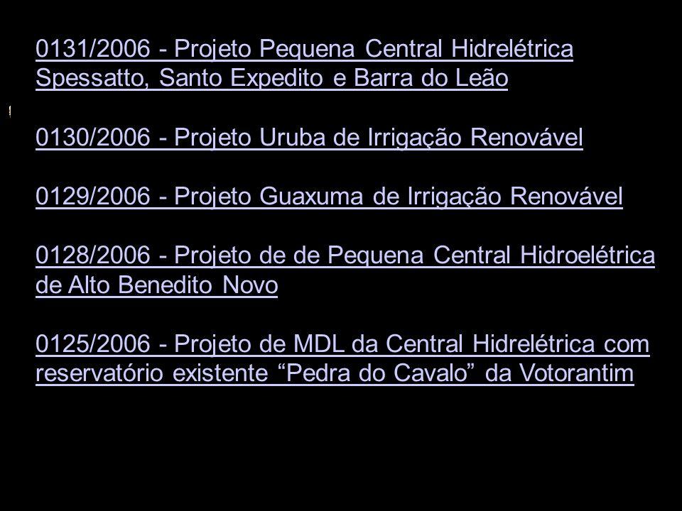 0131/2006 - Projeto Pequena Central Hidrelétrica Spessatto, Santo Expedito e Barra do Leão 0130/2006 - Projeto Uruba de Irrigação Renovável 0129/2006