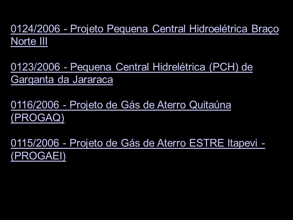 0124/2006 - Projeto Pequena Central Hidroelétrica Braço Norte III 0123/2006 - Pequena Central Hidrelétrica (PCH) de Garganta da Jararaca 0116/2006 - P