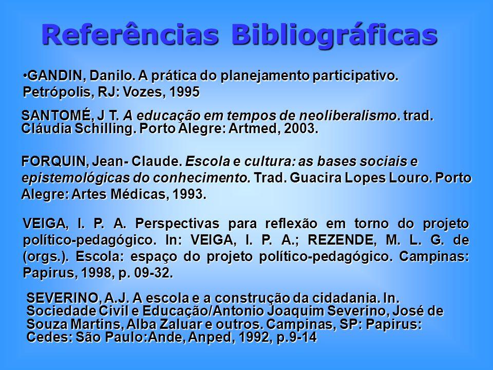 Referências Bibliográficas GANDIN, Danilo. A prática do planejamento participativo. Petrópolis, RJ: Vozes, 1995GANDIN, Danilo. A prática do planejamen