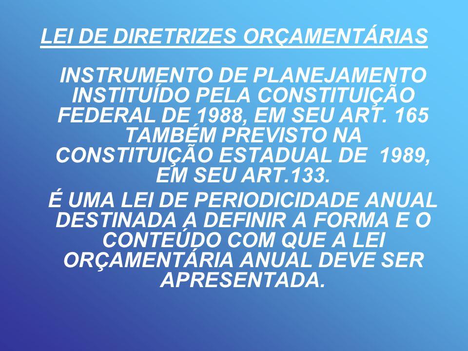 LEI DE DIRETRIZES ORÇAMENTÁRIAS INSTRUMENTO DE PLANEJAMENTO INSTITUÍDO PELA CONSTITUIÇÃO FEDERAL DE 1988, EM SEU ART.