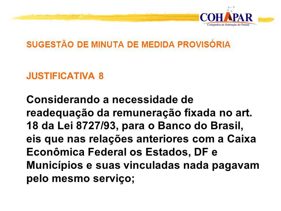 SUGESTÃO DE MINUTA DE MEDIDA PROVISÓRIA JUSTIFICATIVA 8 Considerando a necessidade de readequação da remuneração fixada no art. 18 da Lei 8727/93, par