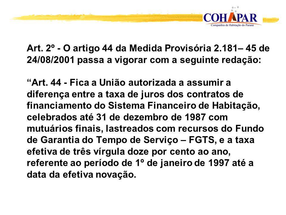 Art. 2º - O artigo 44 da Medida Provisória 2.181– 45 de 24/08/2001 passa a vigorar com a seguinte redação: Art. 44 - Fica a União autorizada a assumir