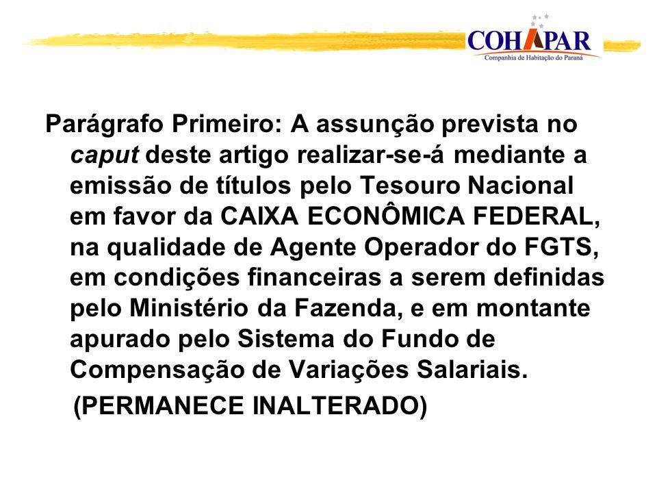 Parágrafo Primeiro: A assunção prevista no caput deste artigo realizar-se-á mediante a emissão de títulos pelo Tesouro Nacional em favor da CAIXA ECON