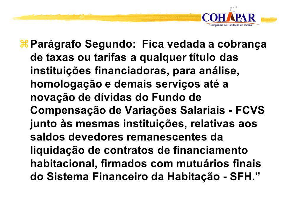 zParágrafo Segundo: Fica vedada a cobrança de taxas ou tarifas a qualquer título das instituições financiadoras, para análise, homologação e demais se