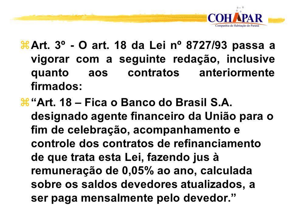 zArt. 3º - O art. 18 da Lei nº 8727/93 passa a vigorar com a seguinte redação, inclusive quanto aos contratos anteriormente firmados: zArt. 18 – Fica