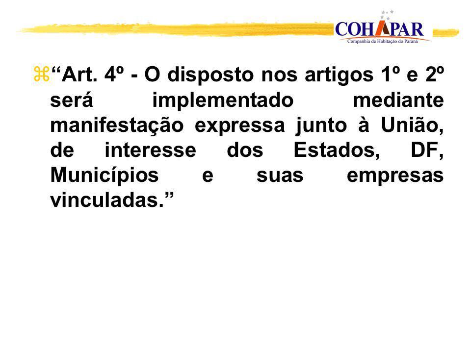zArt. 4º - O disposto nos artigos 1º e 2º será implementado mediante manifestação expressa junto à União, de interesse dos Estados, DF, Municípios e s