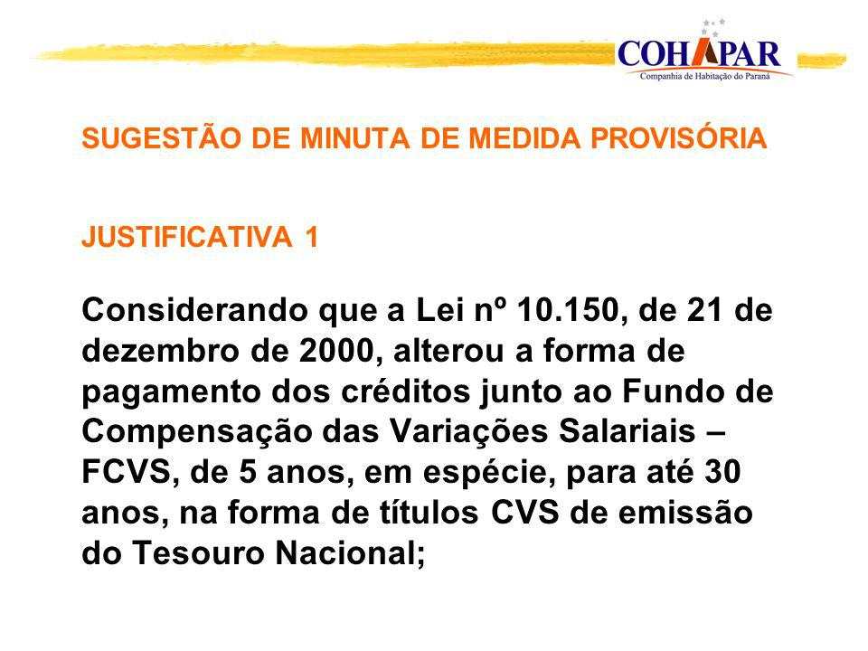SUGESTÃO DE MINUTA DE MEDIDA PROVISÓRIA JUSTIFICATIVA 1 Considerando que a Lei nº 10.150, de 21 de dezembro de 2000, alterou a forma de pagamento dos