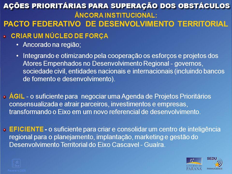 Clique para editar o estilo do título mestre Fevereiro 2009 CRIAR UM NÚCLEO DE FORÇA Ancorado na região; Integrando e otimizando pela cooperação os es
