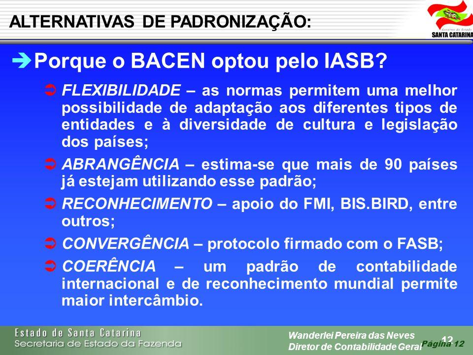 12 Wanderlei Pereira das Neves Diretor de Contabilidade Geral Página 12 Porque o BACEN optou pelo IASB? FLEXIBILIDADE – as normas permitem uma melhor