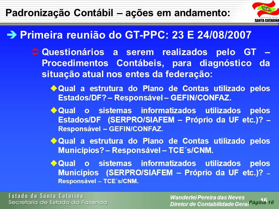 16 Wanderlei Pereira das Neves Diretor de Contabilidade Geral Página 16 Primeira reunião do GT-PPC: 23 E 24/08/2007 Questionários a serem realizados p