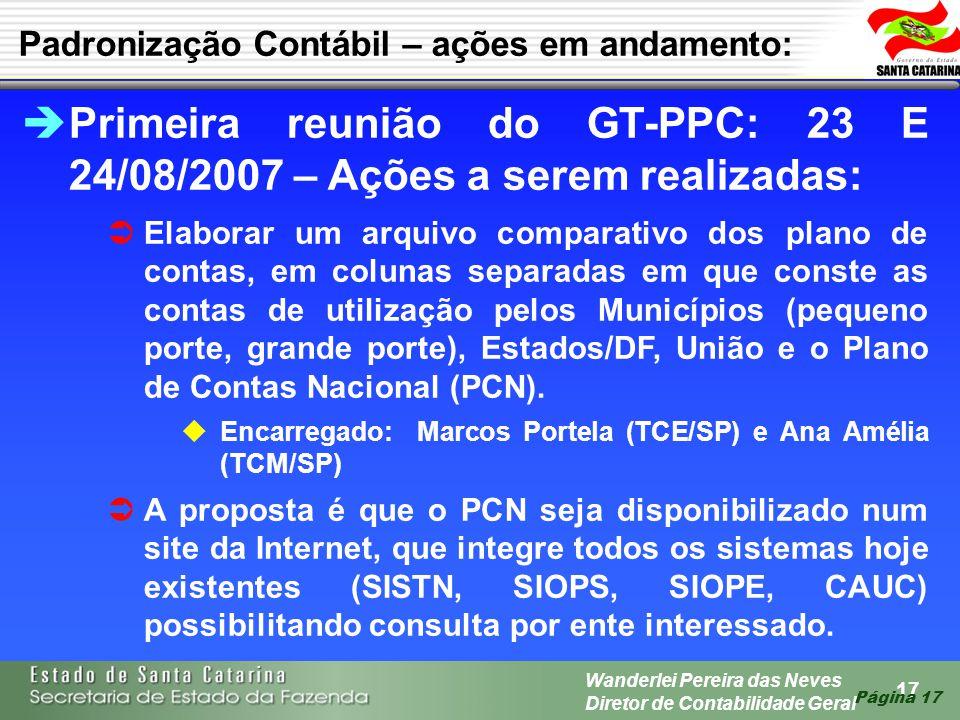 17 Wanderlei Pereira das Neves Diretor de Contabilidade Geral Página 17 Primeira reunião do GT-PPC: 23 E 24/08/2007 – Ações a serem realizadas: Elabor
