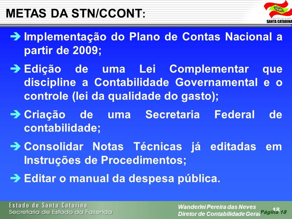 18 Wanderlei Pereira das Neves Diretor de Contabilidade Geral Página 18 METAS DA STN/CCONT : Implementação do Plano de Contas Nacional a partir de 200