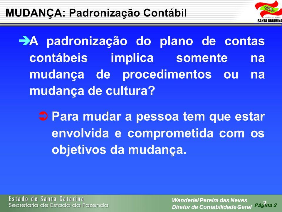 2 Wanderlei Pereira das Neves Diretor de Contabilidade Geral Página 2 A padronização do plano de contas contábeis implica somente na mudança de proced