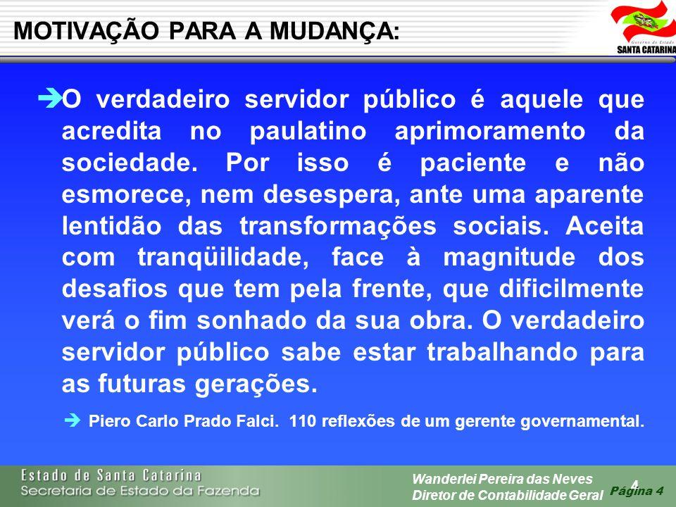 4 Wanderlei Pereira das Neves Diretor de Contabilidade Geral Página 4 O verdadeiro servidor público é aquele que acredita no paulatino aprimoramento d