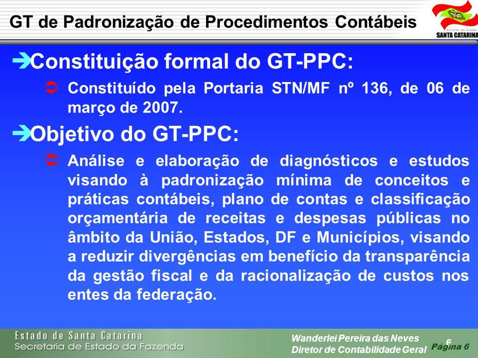6 Wanderlei Pereira das Neves Diretor de Contabilidade Geral Página 6 GT de Padronização de Procedimentos Contábeis Constituição formal do GT-PPC: Con