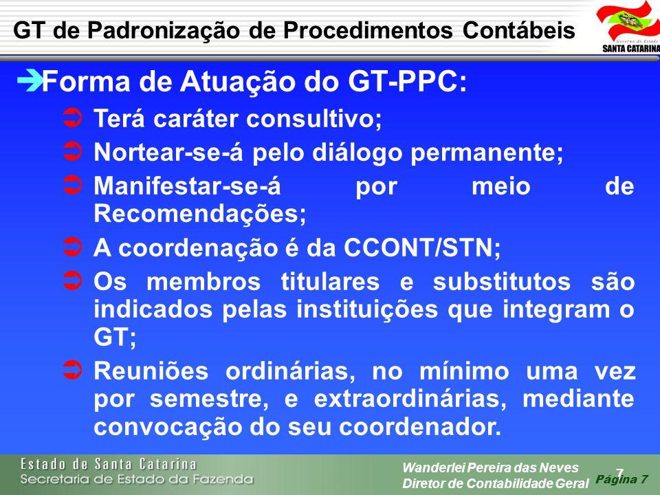 7 Wanderlei Pereira das Neves Diretor de Contabilidade Geral Página 7 GT de Padronização de Procedimentos Contábeis Forma de Atuação do GT-PPC: Terá c