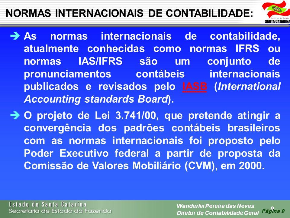 9 Wanderlei Pereira das Neves Diretor de Contabilidade Geral Página 9 As normas internacionais de contabilidade, atualmente conhecidas como normas IFR