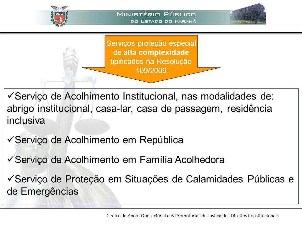 Centro de Apoio Operacional das Promotorias de Justiça dos Direitos Constitucionais Serviço de Acolhimento Institucional, nas modalidades de: abrigo i