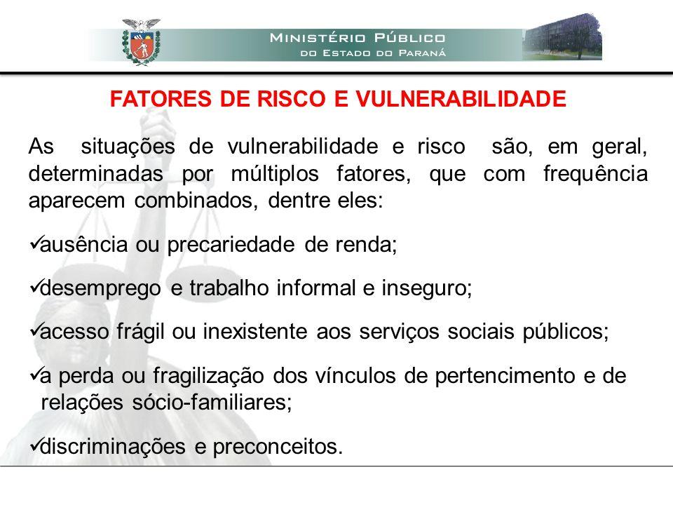 FATORES DE RISCO E VULNERABILIDADE As situações de vulnerabilidade e risco são, em geral, determinadas por múltiplos fatores, que com frequência apare