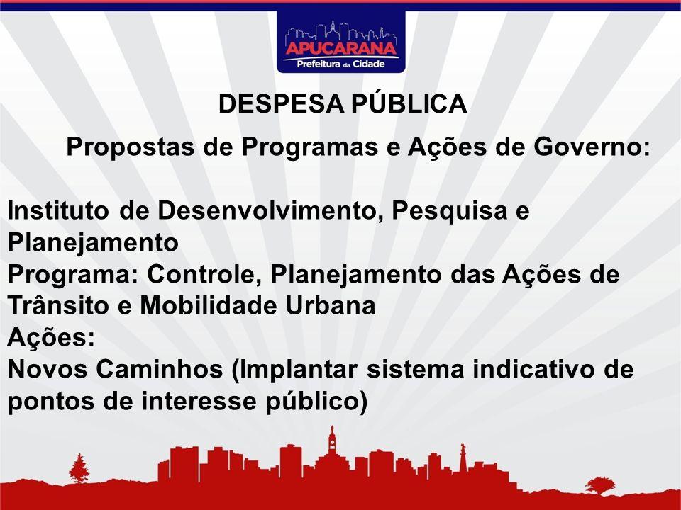 Propostas de Programas e Ações de Governo: Instituto de Desenvolvimento, Pesquisa e Planejamento Programa: Controle, Planejamento das Ações de Trânsit
