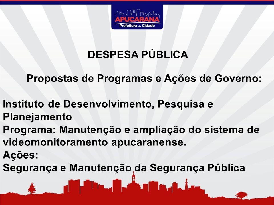 Propostas de Programas e Ações de Governo: Instituto de Desenvolvimento, Pesquisa e Planejamento Programa: Manutenção e ampliação do sistema de videom