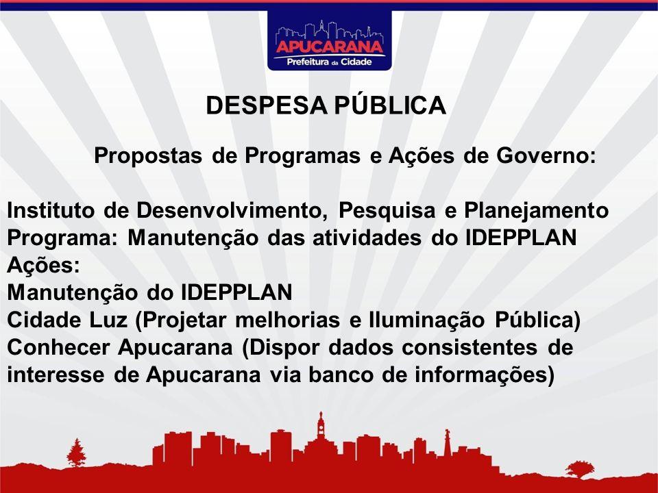 Propostas de Programas e Ações de Governo: Instituto de Desenvolvimento, Pesquisa e Planejamento Programa: Manutenção das atividades do IDEPPLAN Ações