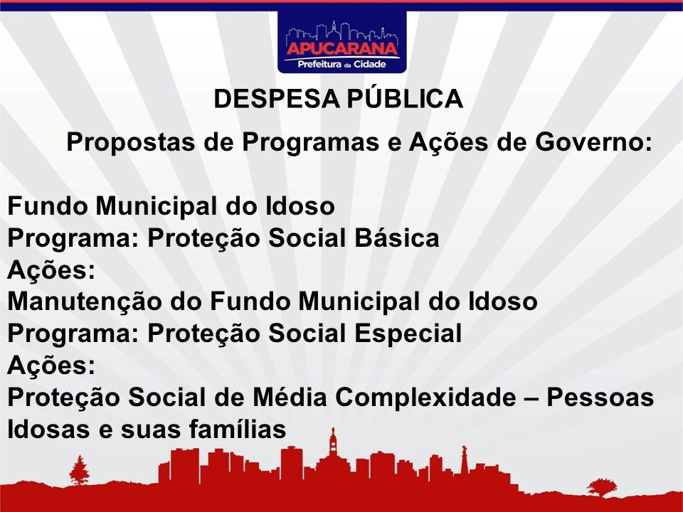 Propostas de Programas e Ações de Governo: Fundo Municipal do Idoso Programa: Proteção Social Básica Ações: Manutenção do Fundo Municipal do Idoso Pro