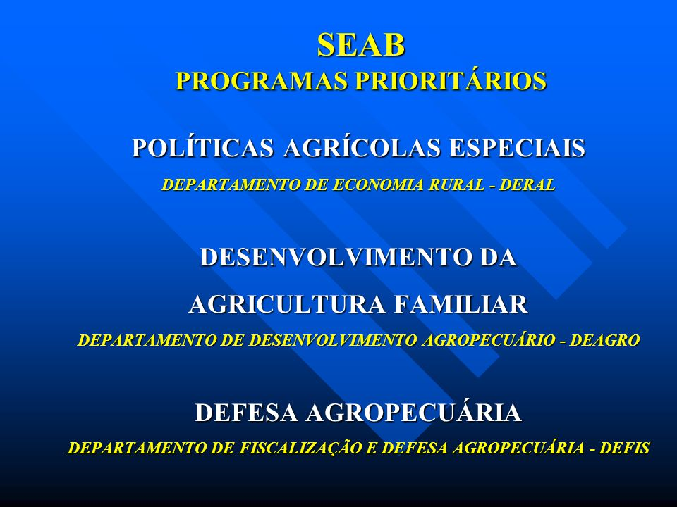 SEAB PROGRAMAS PRIORITÁRIOS POLÍTICAS AGRÍCOLAS ESPECIAIS DEPARTAMENTO DE ECONOMIA RURAL - DERAL DESENVOLVIMENTO DA AGRICULTURA FAMILIAR DEPARTAMENTO
