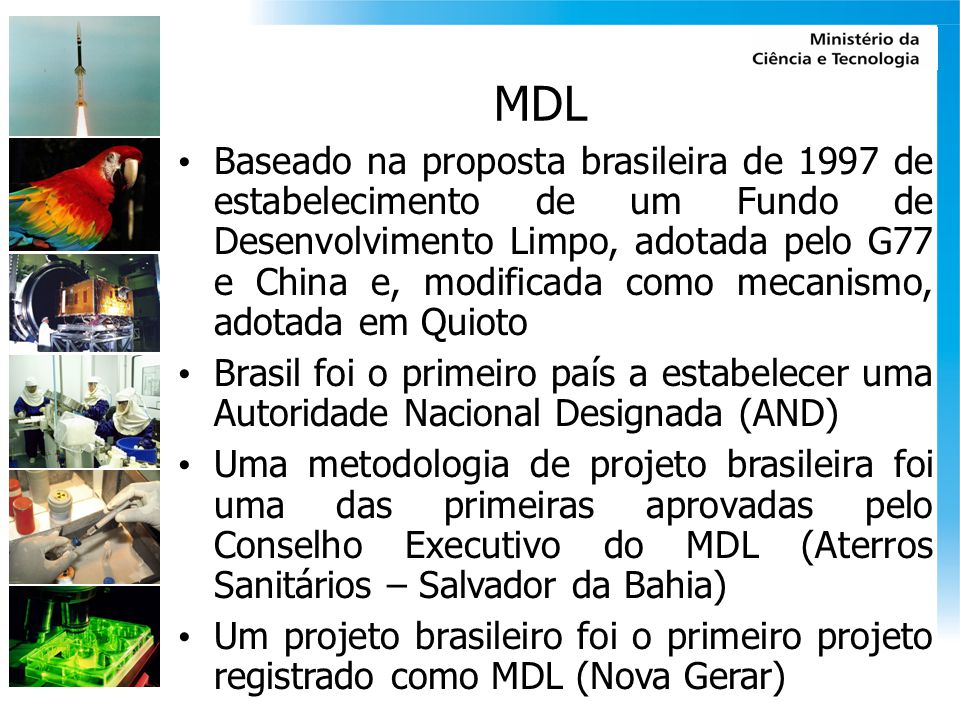 MDL Baseado na proposta brasileira de 1997 de estabelecimento de um Fundo de Desenvolvimento Limpo, adotada pelo G77 e China e, modificada como mecani