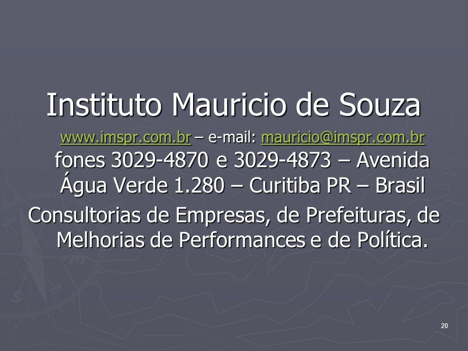20 Instituto Mauricio de Souza www.imspr.com.br – e-mail: mauricio@imspr.com.br fones 3029-4870 e 3029-4873 – Avenida Água Verde 1.280 – Curitiba PR –