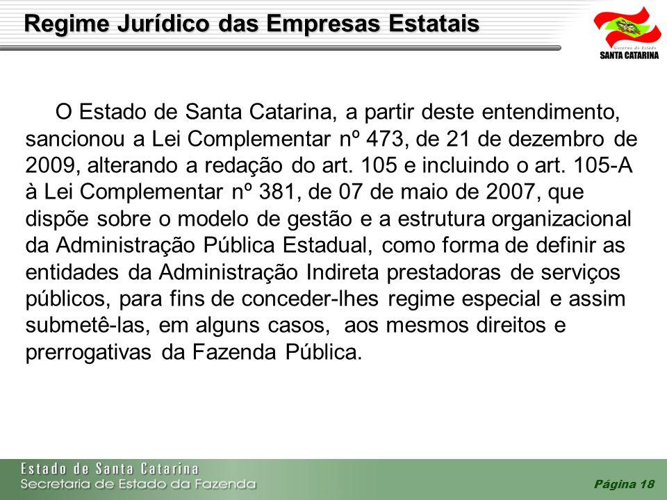 Página 18 O Estado de Santa Catarina, a partir deste entendimento, sancionou a Lei Complementar nº 473, de 21 de dezembro de 2009, alterando a redação
