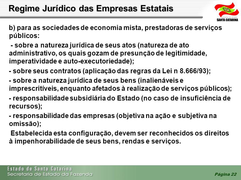 Página 22 Regime Jurídico das Empresas Estatais b) para as sociedades de economia mista, prestadoras de serviços públicos: - sobre a natureza jurídica
