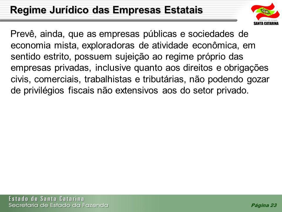 Página 23 Regime Jurídico das Empresas Estatais Prevê, ainda, que as empresas públicas e sociedades de economia mista, exploradoras de atividade econô