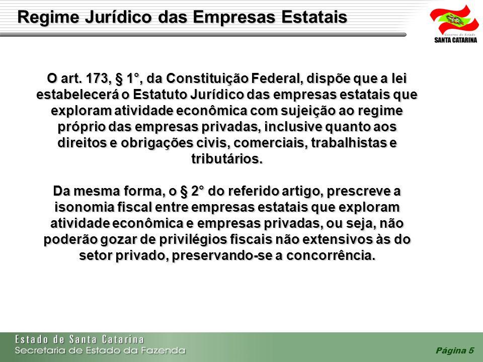 Página 5 Regime Jurídico das Empresas Estatais O art. 173, § 1°, da Constituição Federal, dispõe que a lei estabelecerá o Estatuto Jurídico das empres