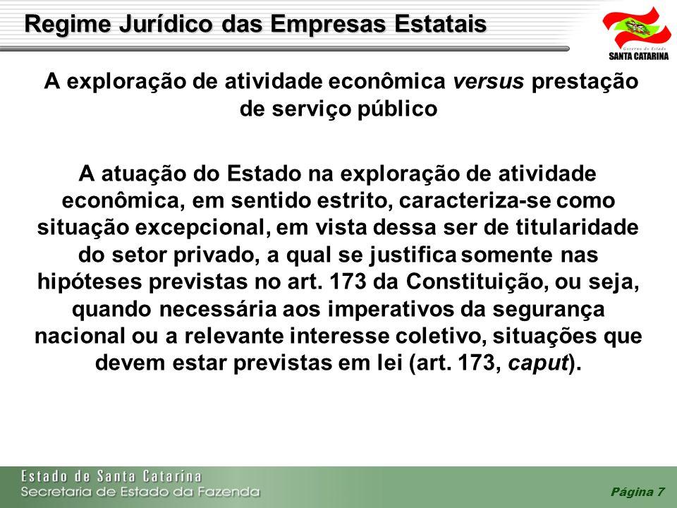 Página 7 A exploração de atividade econômica versus prestação de serviço público A atuação do Estado na exploração de atividade econômica, em sentido