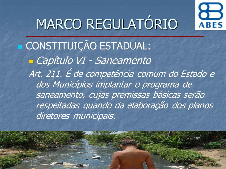 MARCO REGULATÓRIO CONSTITUIÇÃO ESTADUAL: Capítulo VI - Saneamento Art. 211. É de competência comum do Estado e dos Municípios implantar o programa de