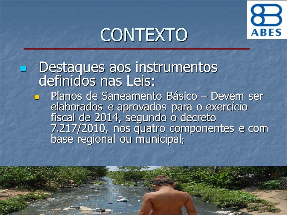 CONTEXTO Destaques aos instrumentos definidos nas Leis: Destaques aos instrumentos definidos nas Leis: Planos de Saneamento Básico – Devem ser elabora