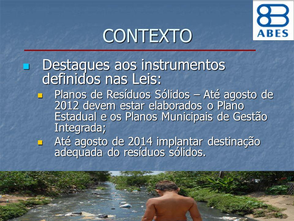 CONTEXTO Destaques aos instrumentos definidos nas Leis: Destaques aos instrumentos definidos nas Leis: Planos de Resíduos Sólidos – Até agosto de 2012