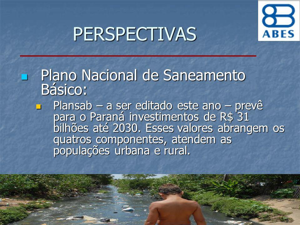 PERSPECTIVAS Plano Nacional de Saneamento Básico: Plano Nacional de Saneamento Básico: Plansab – a ser editado este ano – prevê para o Paraná investim