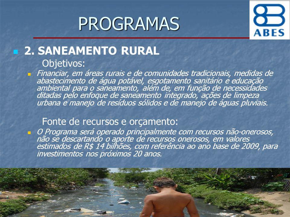 PROGRAMAS 2. SANEAMENTO RURAL Objetivos: Financiar, em áreas rurais e de comunidades tradicionais, medidas de abastecimento de água potável, esgotamen