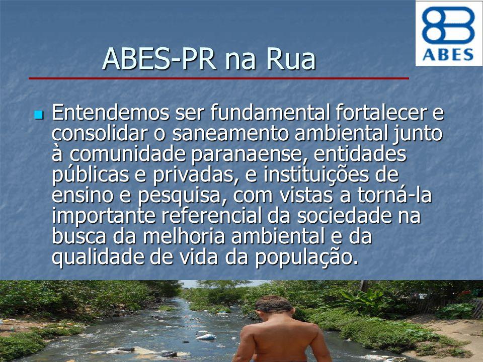 ABES-PR na Rua Entendemos ser fundamental fortalecer e consolidar o saneamento ambiental junto à comunidade paranaense, entidades públicas e privadas,
