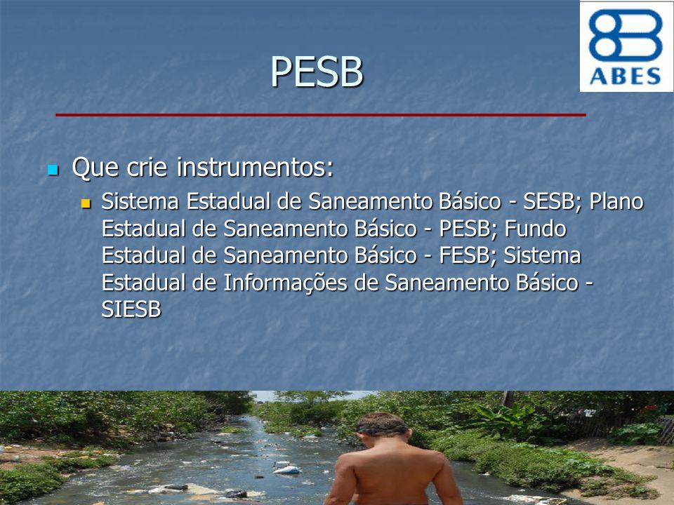 PESB Que crie instrumentos: Que crie instrumentos: Sistema Estadual de Saneamento Básico - SESB; Plano Estadual de Saneamento Básico - PESB; Fundo Est